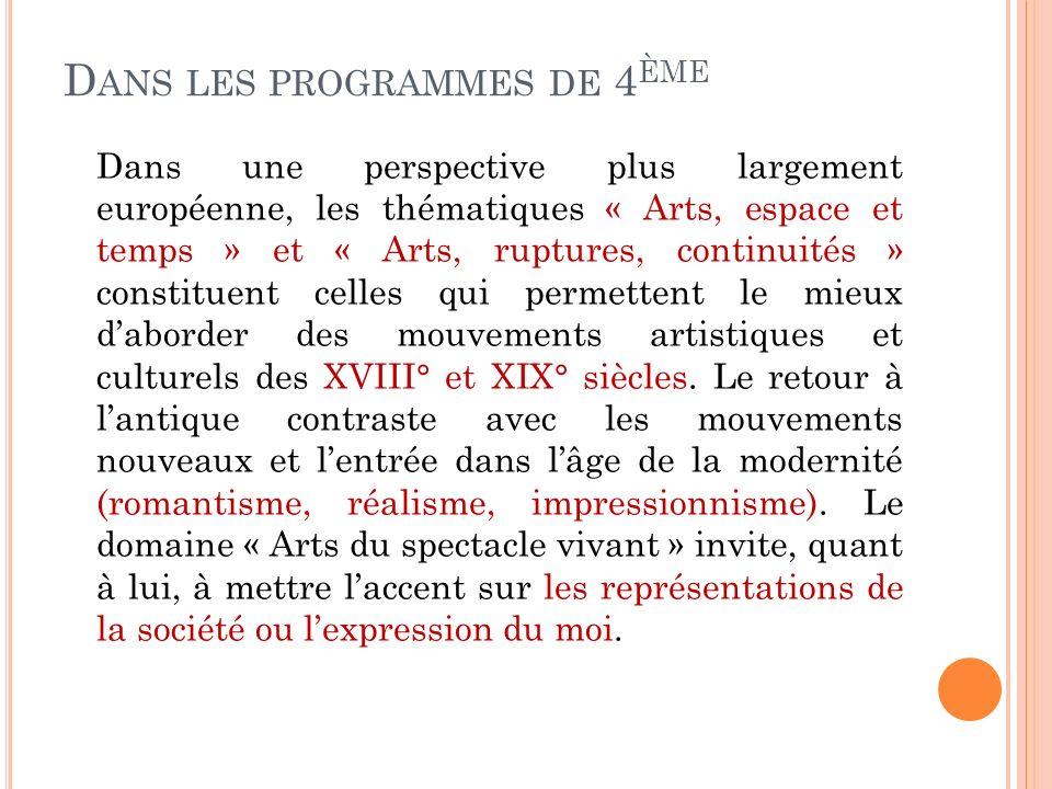 D ANS LES PROGRAMMES DE 4 ÈME Dans une perspective plus largement européenne, les thématiques « Arts, espace et temps » et « Arts, ruptures, continuit