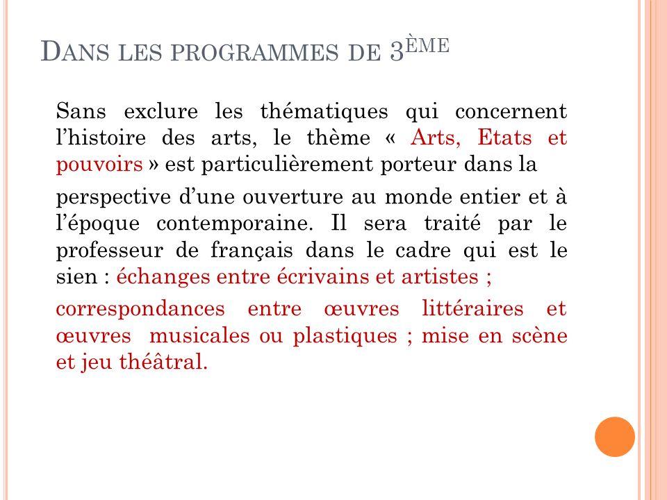 D ANS LES PROGRAMMES DE 3 ÈME Sans exclure les thématiques qui concernent lhistoire des arts, le thème « Arts, Etats et pouvoirs » est particulièremen