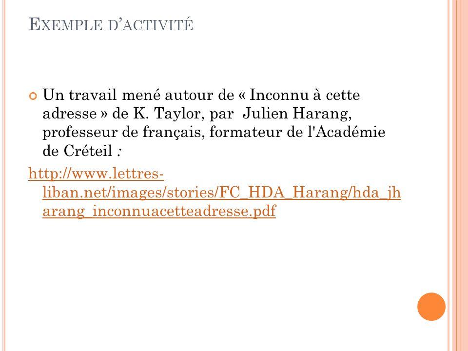 E XEMPLE D ACTIVITÉ Un travail mené autour de « Inconnu à cette adresse » de K. Taylor, par Julien Harang, professeur de français, formateur de l'Acad