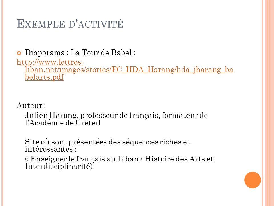 E XEMPLE D ACTIVITÉ Diaporama : La Tour de Babel : http://www.lettres- liban.net/images/stories/FC_HDA_Harang/hda_jharang_ba belarts.pdf Auteur : Juli