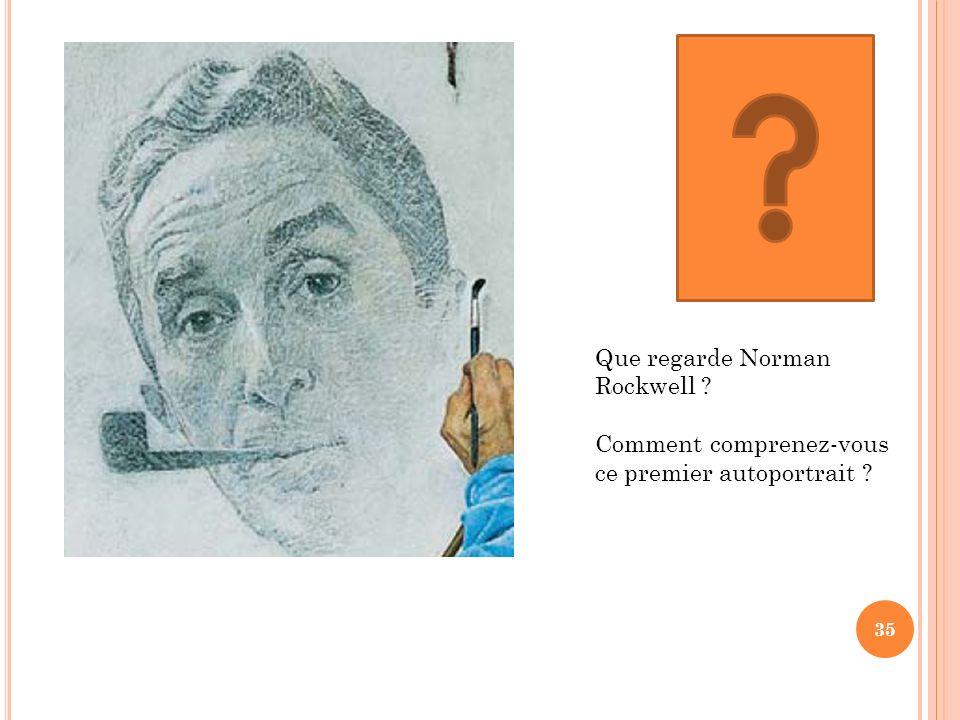 Que regarde Norman Rockwell ? Comment comprenez-vous ce premier autoportrait ? 35