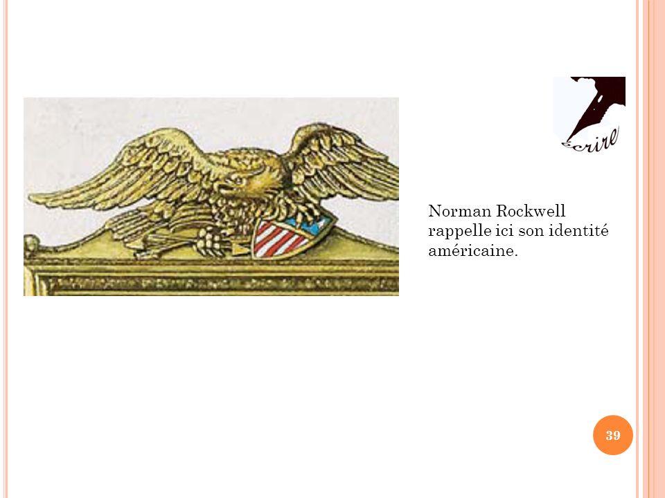 39 Norman Rockwell rappelle ici son identité américaine.