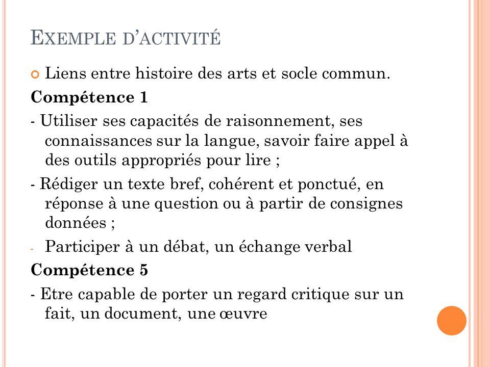E XEMPLE D ACTIVITÉ Liens entre histoire des arts et socle commun. Compétence 1 - Utiliser ses capacités de raisonnement, ses connaissances sur la lan