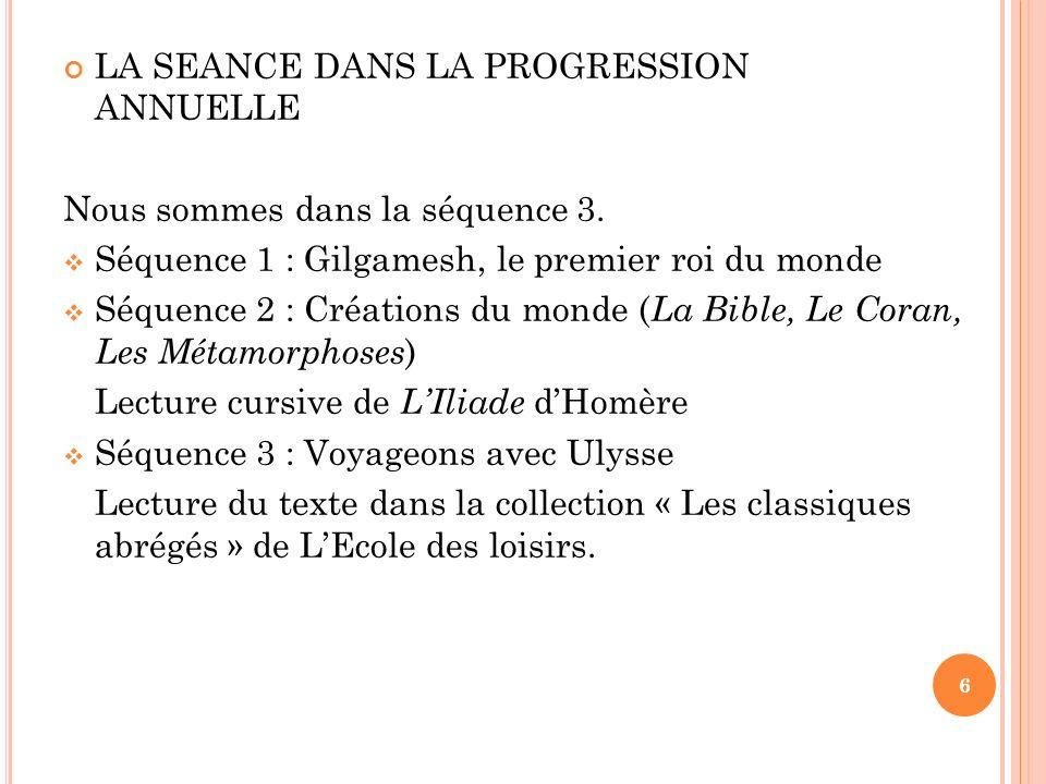 LA SEANCE DANS LA PROGRESSION ANNUELLE Nous sommes dans la séquence 3. Séquence 1 : Gilgamesh, le premier roi du monde Séquence 2 : Créations du monde