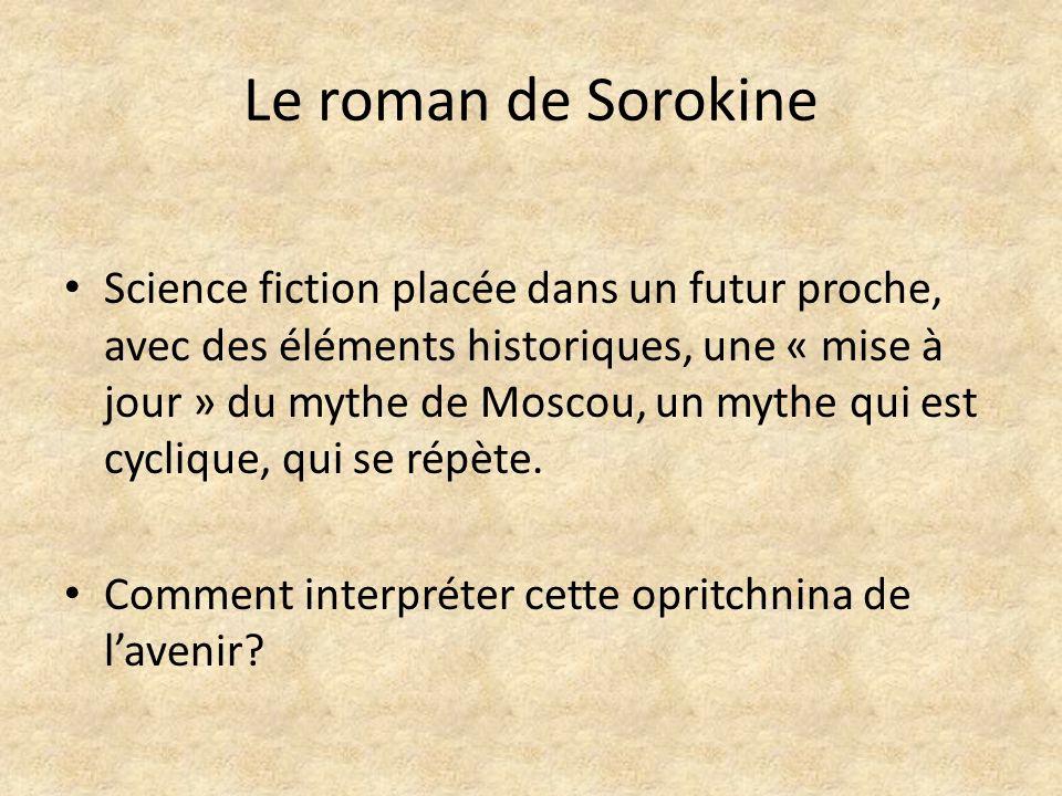 Le roman de Sorokine Science fiction placée dans un futur proche, avec des éléments historiques, une « mise à jour » du mythe de Moscou, un mythe qui