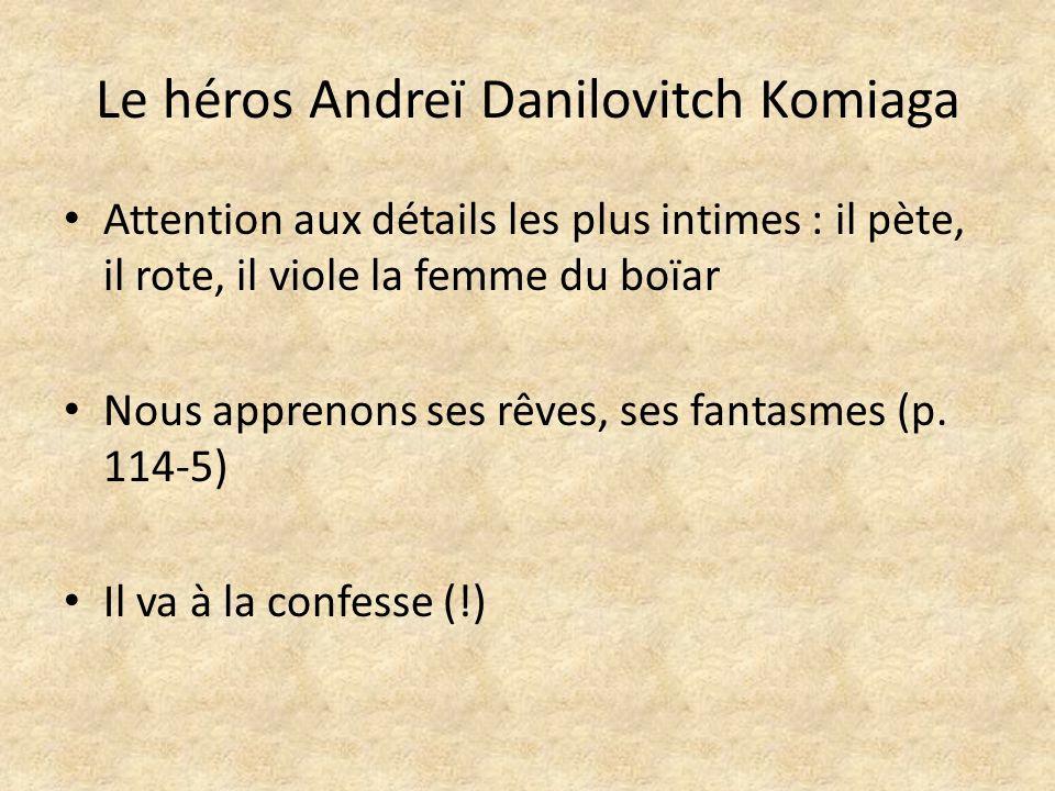 Le héros Andreï Danilovitch Komiaga Attention aux détails les plus intimes : il pète, il rote, il viole la femme du boïar Nous apprenons ses rêves, se