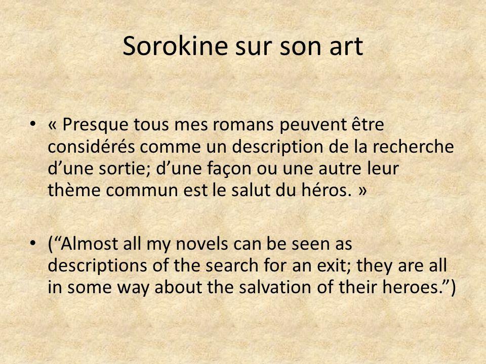 Sorokine sur son art « Presque tous mes romans peuvent être considérés comme un description de la recherche dune sortie; dune façon ou une autre leur