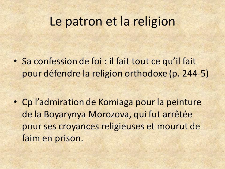 Le patron et la religion Sa confession de foi : il fait tout ce quil fait pour défendre la religion orthodoxe (p. 244-5) Cp ladmiration de Komiaga pou
