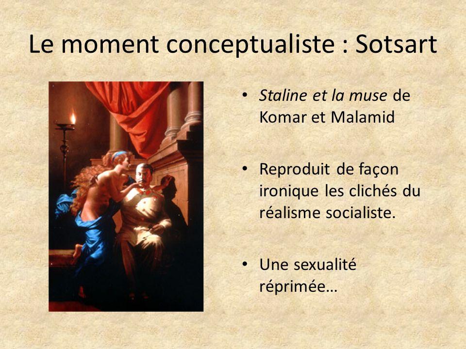 Le moment conceptualiste : Sotsart Staline et la muse de Komar et Malamid Reproduit de façon ironique les clichés du réalisme socialiste. Une sexualit