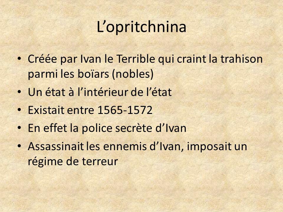 Lopritchnina Créée par Ivan le Terrible qui craint la trahison parmi les boïars (nobles) Un état à lintérieur de létat Existait entre 1565-1572 En eff