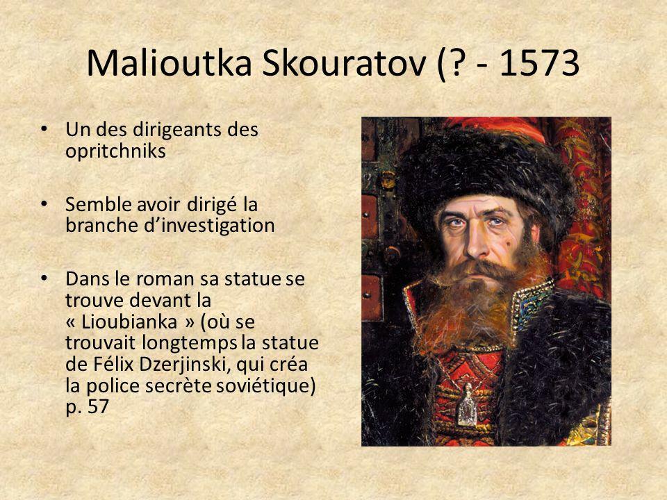 Malioutka Skouratov (? - 1573 Un des dirigeants des opritchniks Semble avoir dirigé la branche dinvestigation Dans le roman sa statue se trouve devant