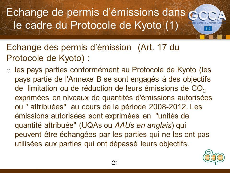 Echange de permis démissions dans le cadre du Protocole de Kyoto (1) Echange des permis démission (Art. 17 du Protocole de Kyoto) : o les pays parties