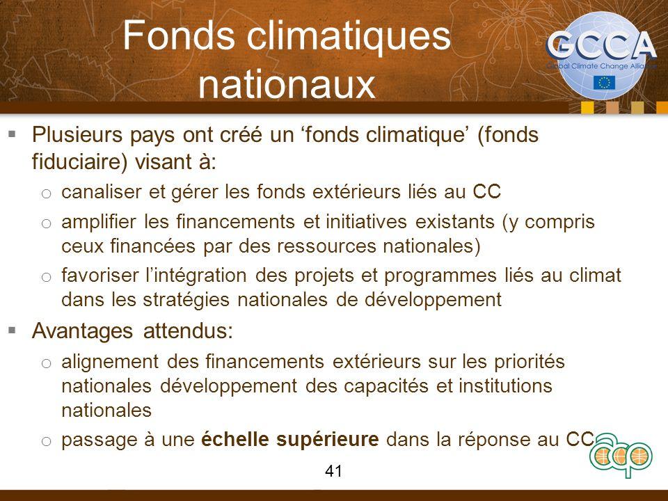 Fonds climatiques nationaux Plusieurs pays ont créé un fonds climatique (fonds fiduciaire) visant à: o canaliser et gérer les fonds extérieurs liés au
