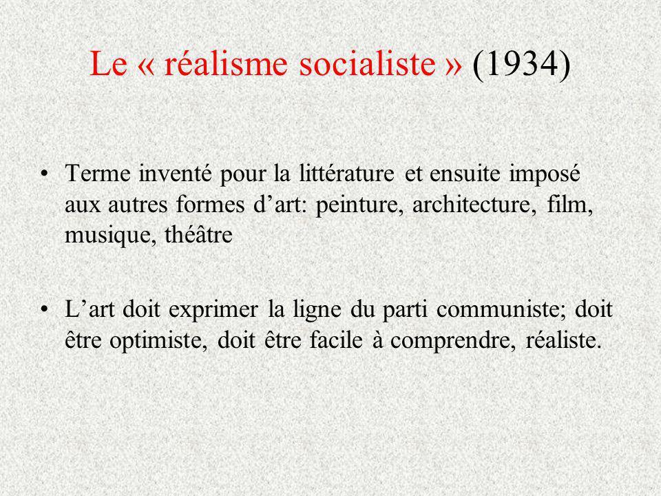 Le « réalisme socialiste » (1934) Terme inventé pour la littérature et ensuite imposé aux autres formes dart: peinture, architecture, film, musique, théâtre Lart doit exprimer la ligne du parti communiste; doit être optimiste, doit être facile à comprendre, réaliste.