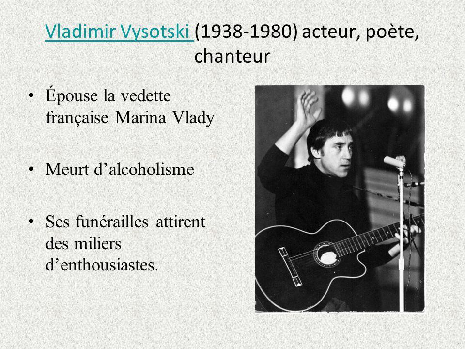 Vladimir Vysotski Vladimir Vysotski (1938-1980) acteur, poète, chanteur Épouse la vedette française Marina Vlady Meurt dalcoholisme Ses funérailles attirent des miliers denthousiastes.