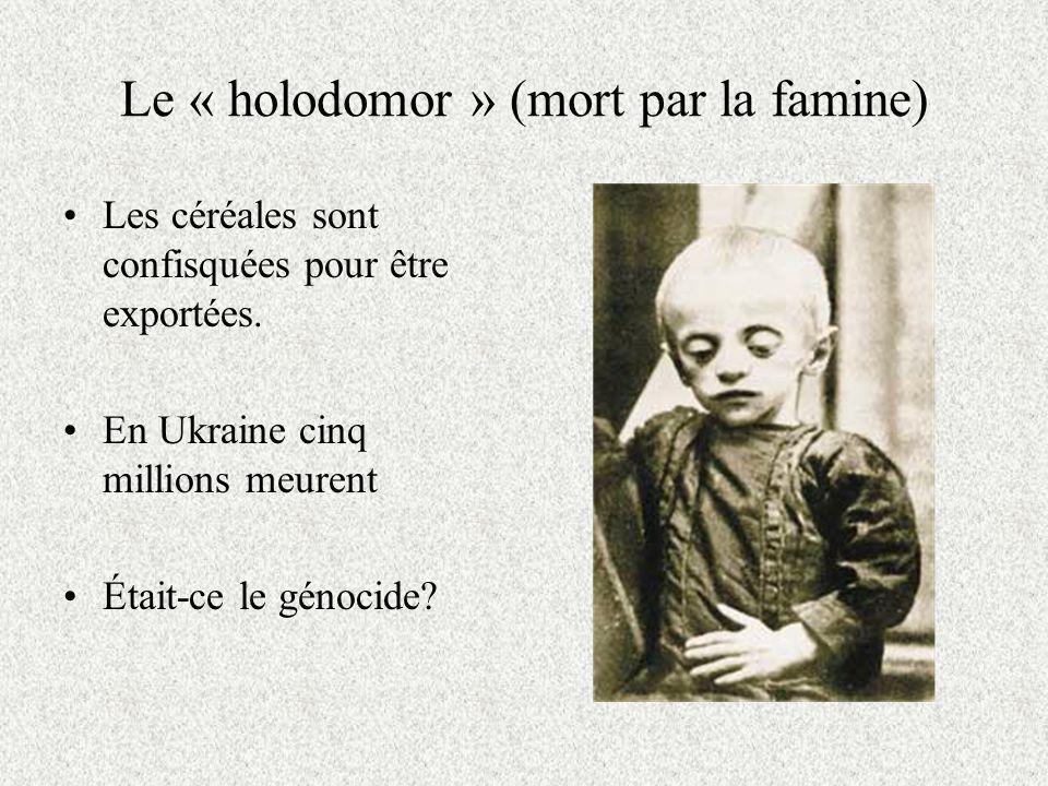Le « holodomor » (mort par la famine) Les céréales sont confisquées pour être exportées.