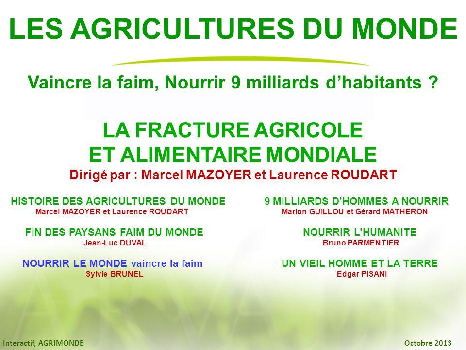 Interactif, AGRIMONDE Octobre 2013 ETUDE INRA – CIRAD (Marion GUILLOU et Gérard MATHERON : 9 milliards dhommes à nourrir) SCÉNARIO TENDANCIEL : -Consommation moyenne : 3590 kcal/j (4000 en occident, 3000 en Afrique sub-saharienne) -Augmentation de la production agricole - + 88 % par rapport à 2003 - par augmentation des rendements (amélioration génétique, engrais, traitements, mécanisation…) - par augmentation des surfaces (+ 330 millions dha cultivés, + 250 millions dha pâturés)