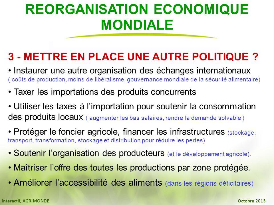 Interactif, AGRIMONDE Octobre 2013 3 - METTRE EN PLACE UNE AUTRE POLITIQUE ? Instaurer une autre organisation des échanges internationaux ( coûts de p