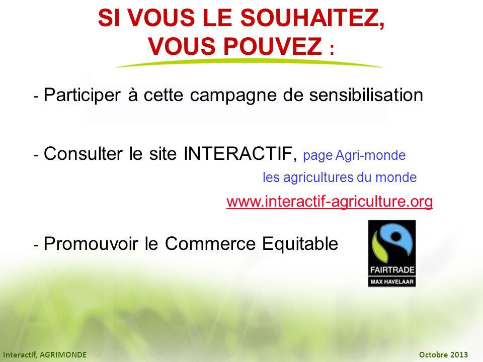 Interactif, AGRIMONDE Octobre 2013 SI VOUS LE SOUHAITEZ, VOUS POUVEZ : - Participer à cette campagne de sensibilisation - Consulter le site INTERACTIF