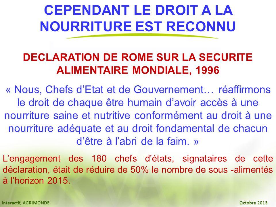 Interactif, AGRIMONDE Octobre 2013 DECLARATION DE ROME SUR LA SECURITE ALIMENTAIRE MONDIALE, 1996 « Nous, Chefs dEtat et de Gouvernement… réaffirmons