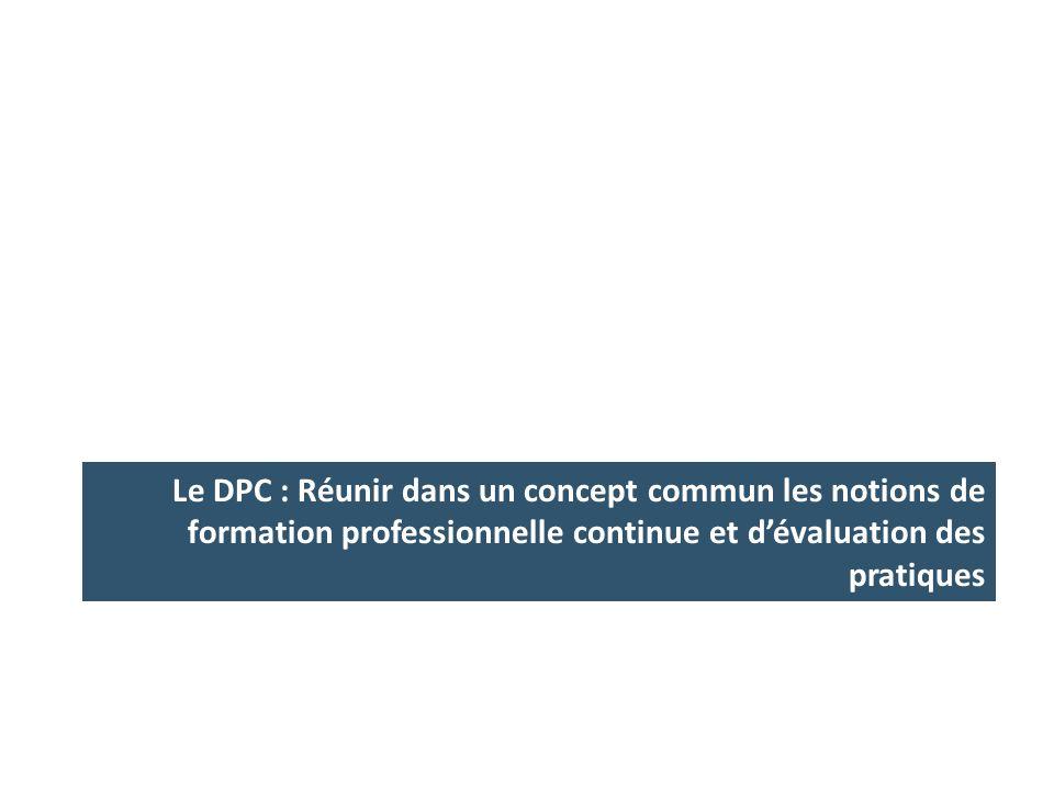 Le DPC : Réunir dans un concept commun les notions de formation professionnelle continue et dévaluation des pratiques