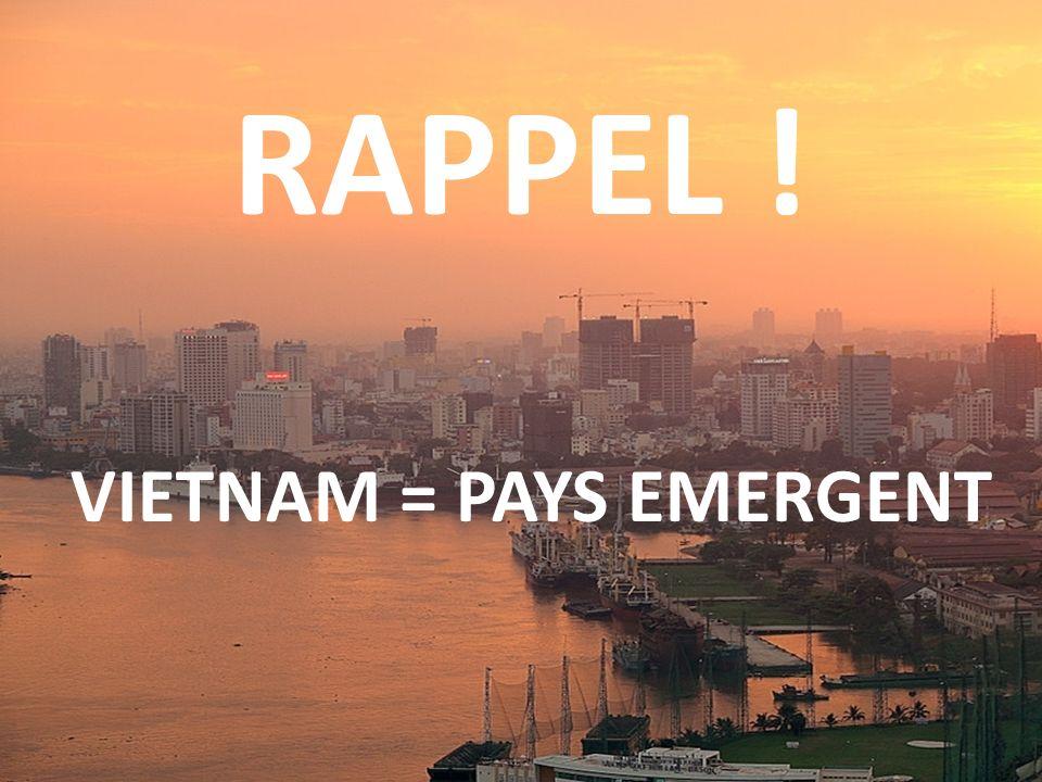 RAPPEL ! VIETNAM = PAYS EMERGENT