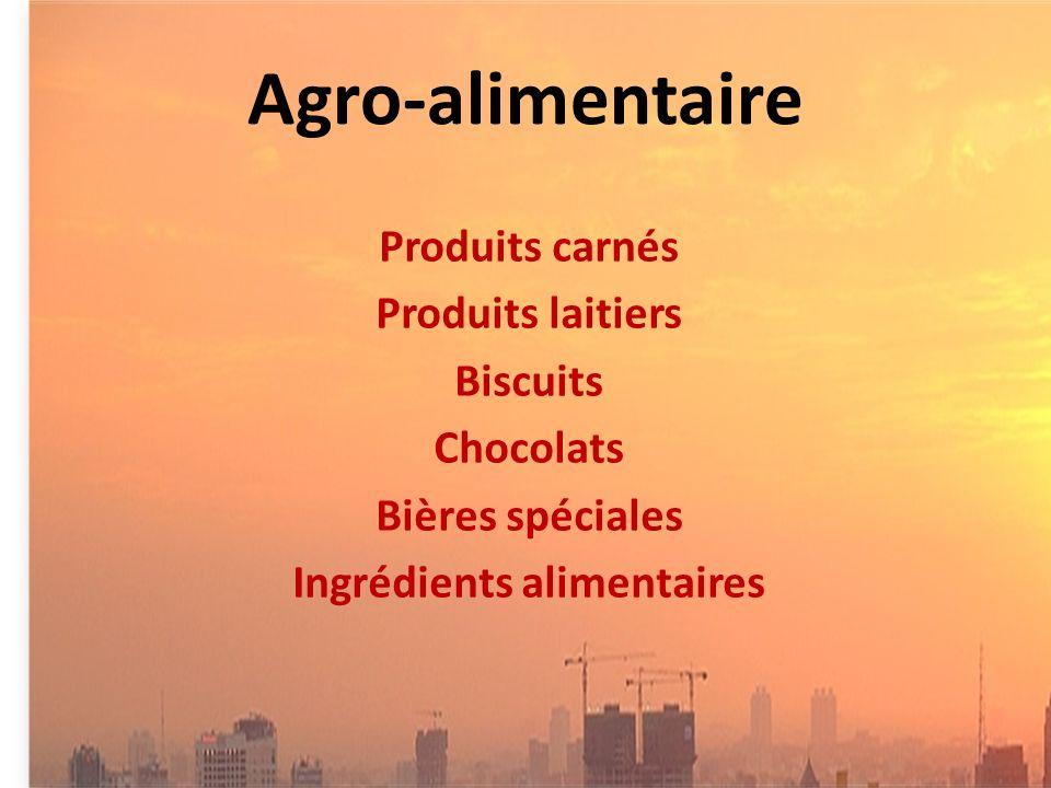 Agro-alimentaire Produits carnés Produits laitiers Biscuits Chocolats Bières spéciales Ingrédients alimentaires