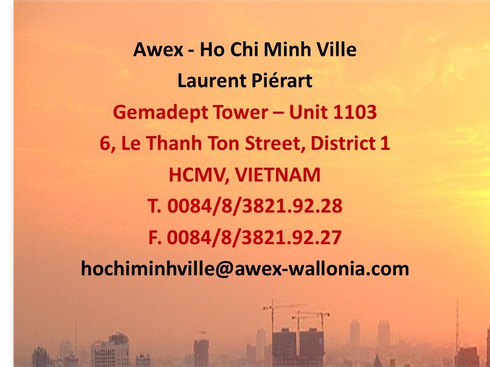 Awex - Ho Chi Minh Ville Laurent Piérart Gemadept Tower – Unit 1103 6, Le Thanh Ton Street, District 1 HCMV, VIETNAM T.