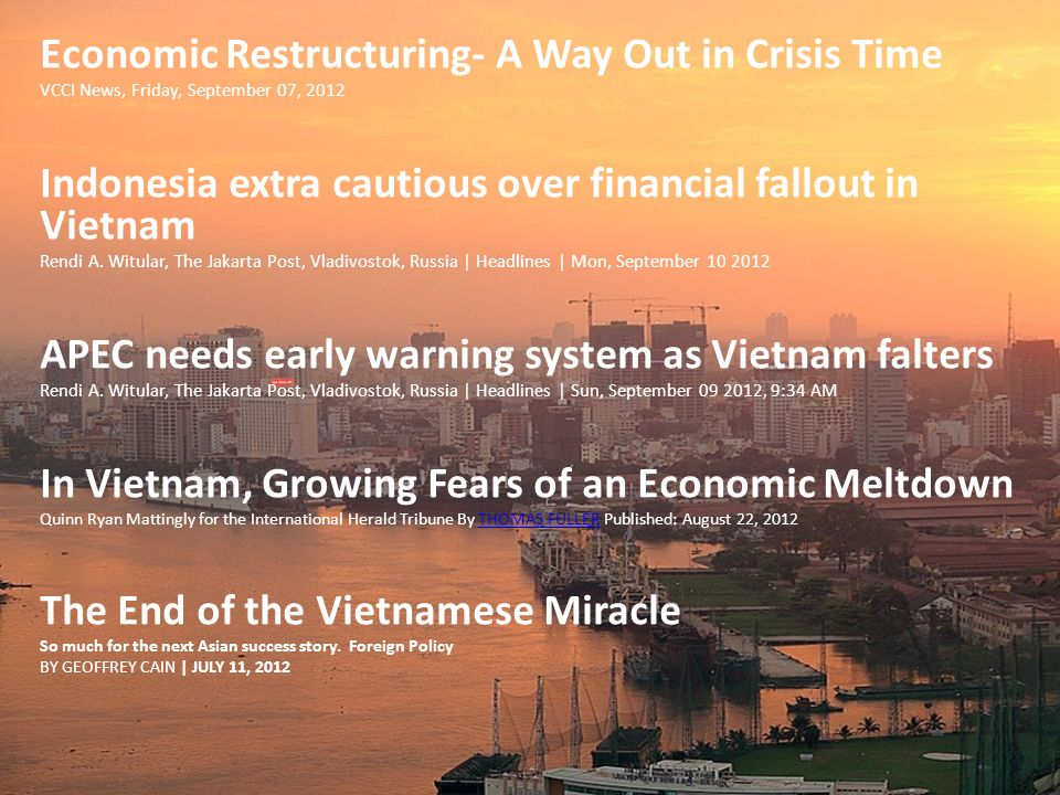 Economic Restructuring- A Way Out in Crisis Time VCCI News, Friday, September 07, 2012 Indonesia extra cautious over financial fallout in Vietnam Rend