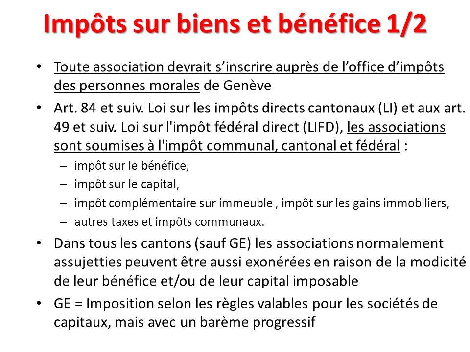 Impôts sur biens et bénéfice 1/2 Toute association devrait sinscrire auprès de loffice dimpôts des personnes morales de Genève Art. 84 et suiv. Loi su