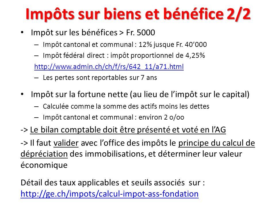 Impôts sur biens et bénéfice 2/2 Impôt sur les bénéfices > Fr. 5000 – Impôt cantonal et communal : 12% jusque Fr. 40000 – Impôt fédéral direct : impôt