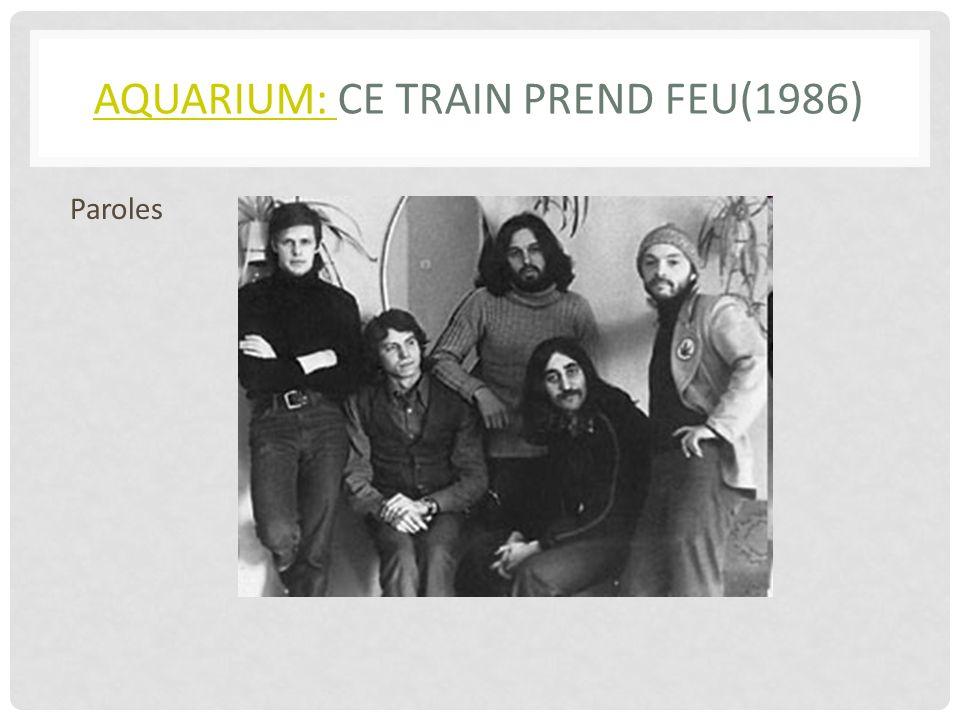 AQUARIUM: AQUARIUM: CE TRAIN PREND FEU(1986) Paroles