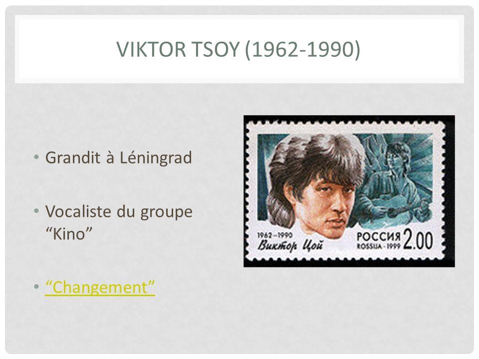 VIKTOR TSOY (1962-1990) Grandit à Léningrad Vocaliste du groupe Kino Changement