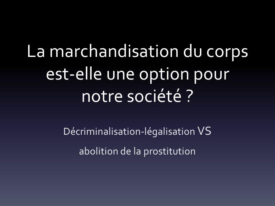 La marchandisation du corps est-elle une option pour notre société ? Décriminalisation-légalisation VS abolition de la prostitution