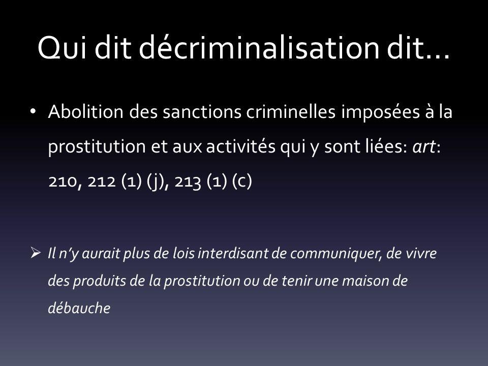 Qui dit décriminalisation dit… Abolition des sanctions criminelles imposées à la prostitution et aux activités qui y sont liées: art: 210, 212 (1) (j)