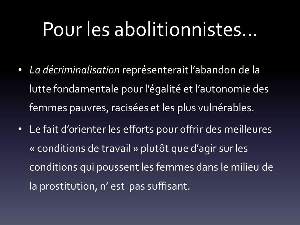 Pour les abolitionnistes… La décriminalisation représenterait labandon de la lutte fondamentale pour légalité et lautonomie des femmes pauvres, racisé