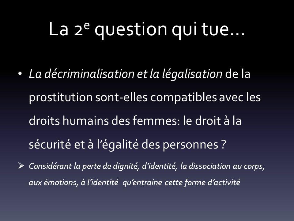 La 2 e question qui tue… La décriminalisation et la légalisation de la prostitution sont-elles compatibles avec les droits humains des femmes: le droi