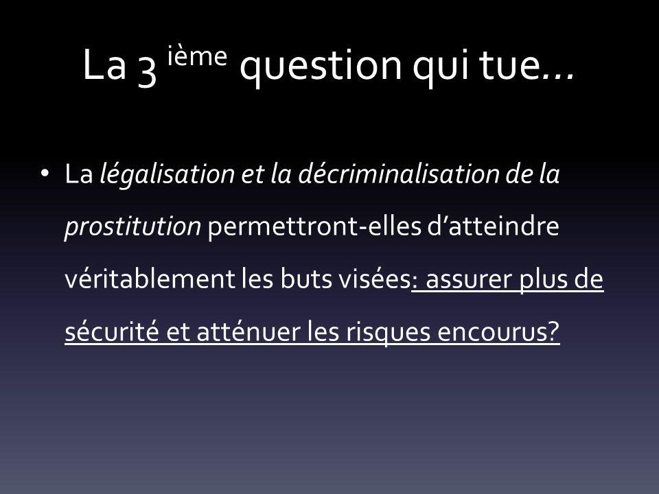 La 3 ième question qui tue… La légalisation et la décriminalisation de la prostitution permettront-elles datteindre véritablement les buts visées: ass