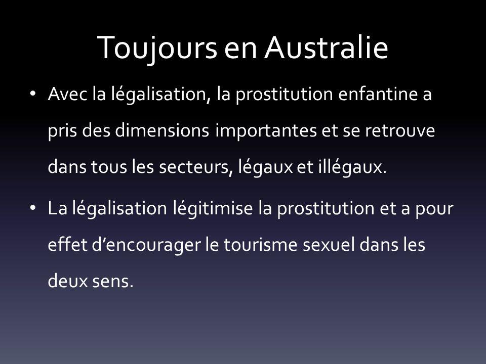 Toujours en Australie Avec la légalisation, la prostitution enfantine a pris des dimensions importantes et se retrouve dans tous les secteurs, légaux