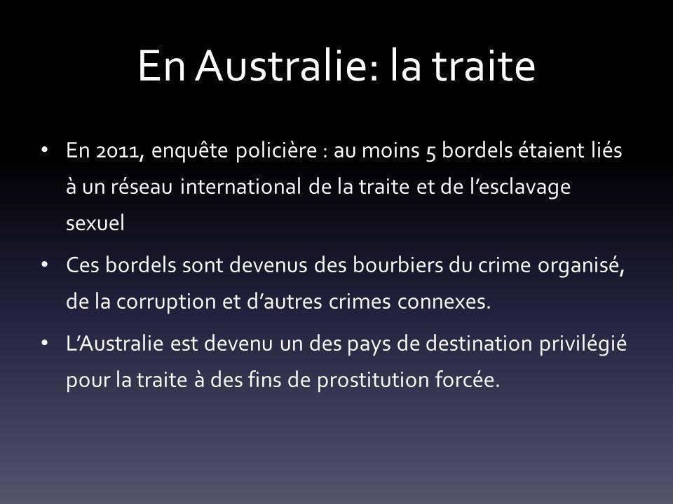 En Australie: la traite En 2011, enquête policière : au moins 5 bordels étaient liés à un réseau international de la traite et de lesclavage sexuel Ce