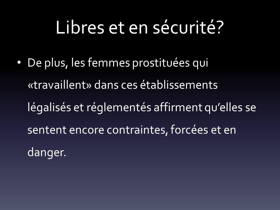Libres et en sécurité? De plus, les femmes prostituées qui «travaillent» dans ces établissements légalisés et réglementés affirment quelles se sentent