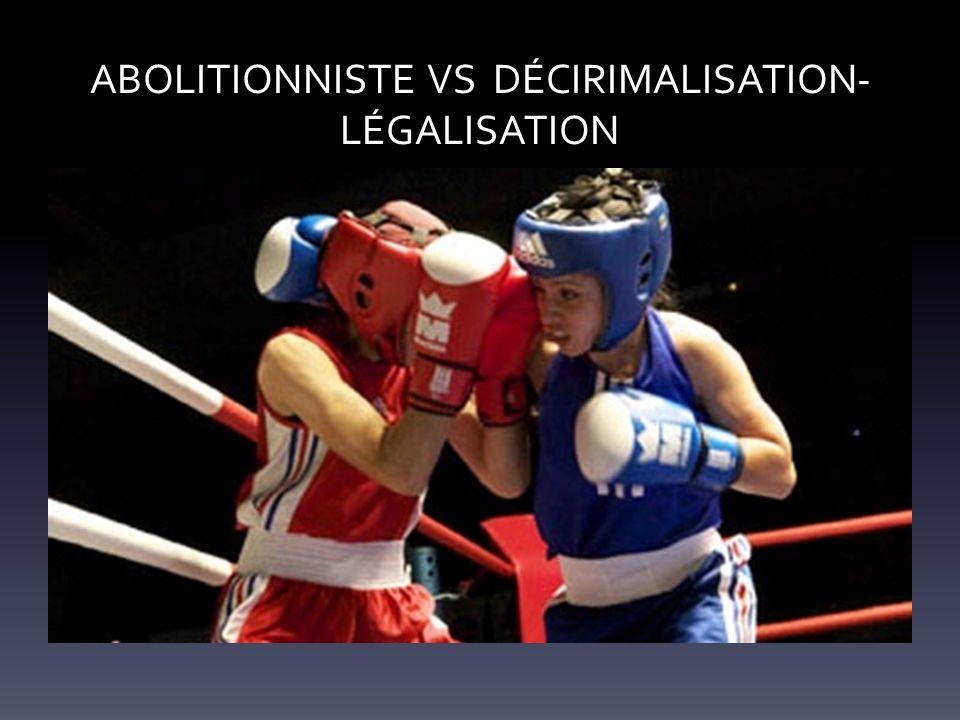 ABOLITIONNISTE VS DÉCIRIMALISATION- LÉGALISATION