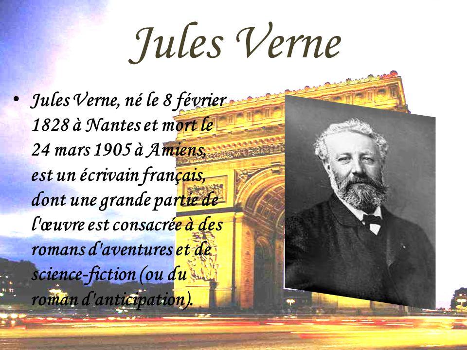 Jules Verne Jules Verne, né le 8 février 1828 à Nantes et mort le 24 mars 1905 à Amiens, est un écrivain français, dont une grande partie de l'œuvre e