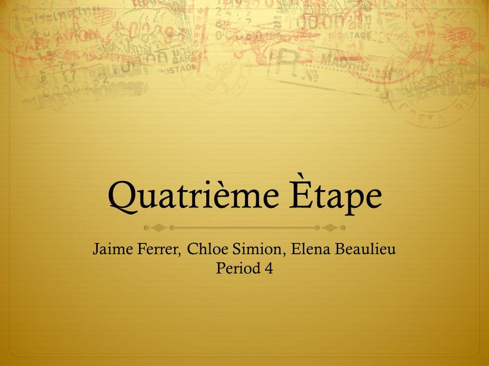 Quatrième Ètape Jaime Ferrer, Chloe Simion, Elena Beaulieu Period 4