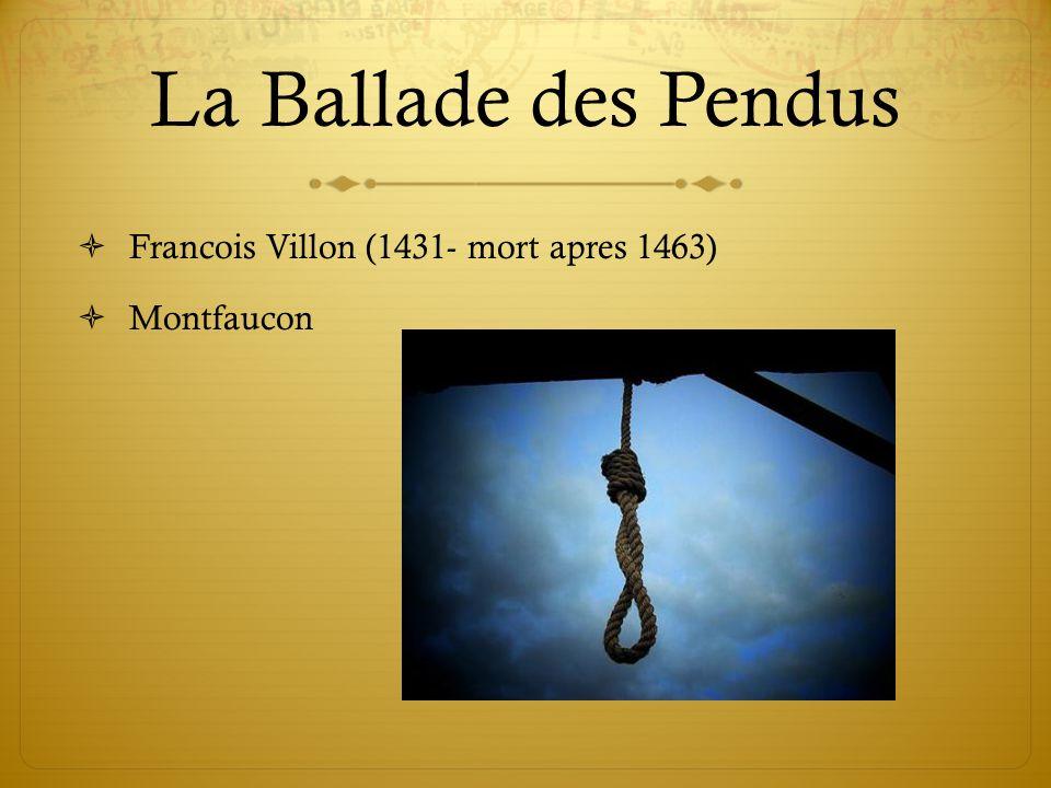 La Ballade des Pendus Francois Villon (1431- mort apres 1463) Montfaucon