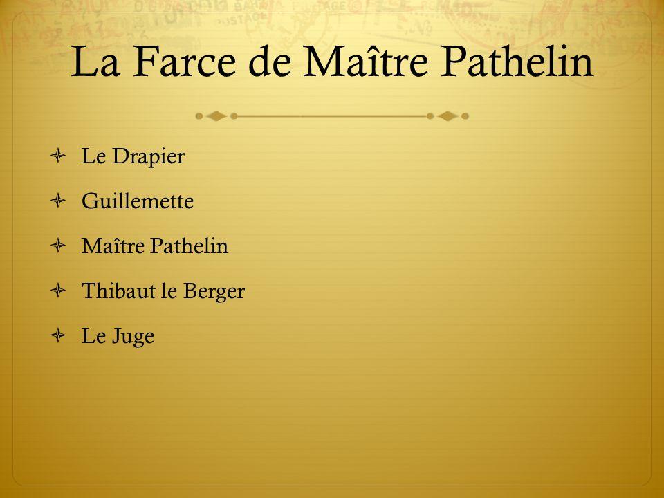 La Farce de Maître Pathelin Le Drapier Guillemette Maître Pathelin Thibaut le Berger Le Juge