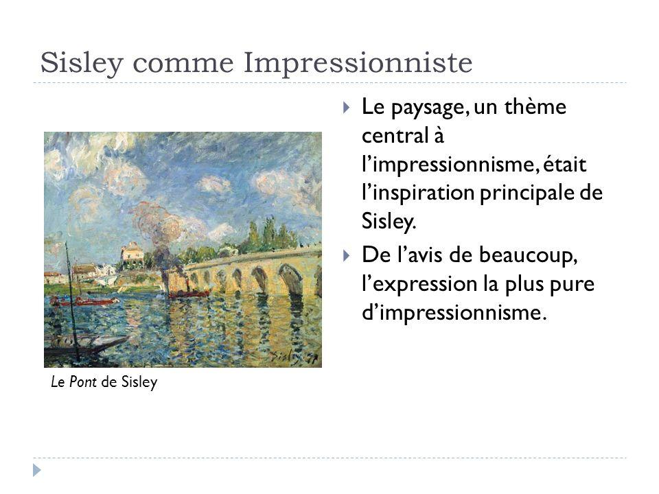 Sisley comme Impressionniste Le paysage, un thème central à limpressionnisme, était linspiration principale de Sisley.