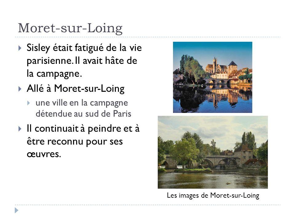 Moret-sur-Loing Sisley était fatigué de la vie parisienne.