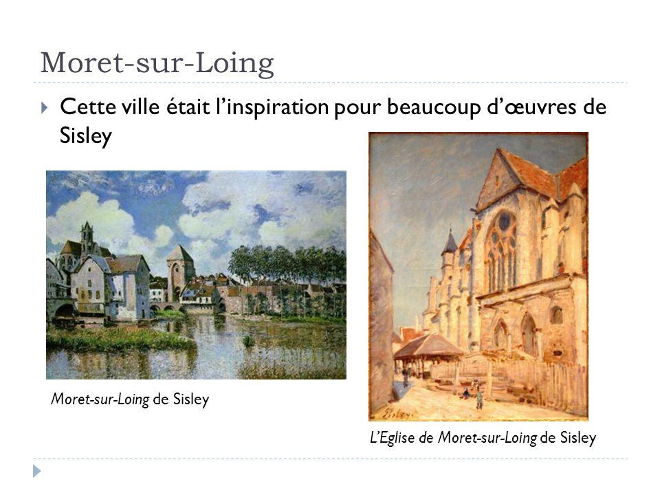 Moret-sur-Loing Cette ville était linspiration pour beaucoup dœuvres de Sisley LEglise de Moret-sur-Loing de Sisley Moret-sur-Loing de Sisley