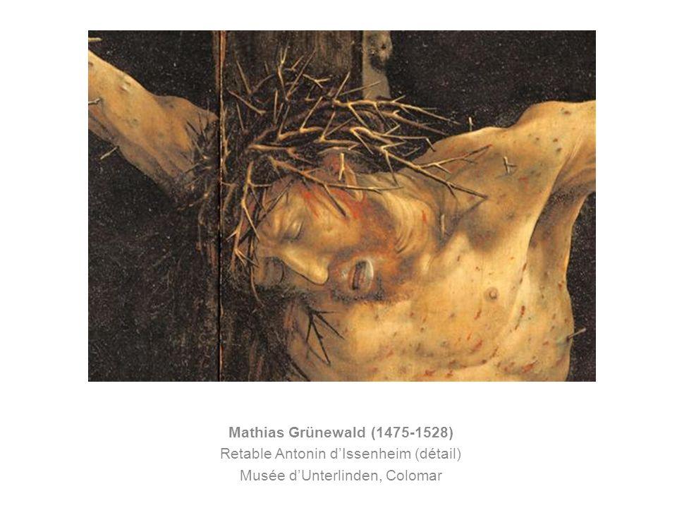 Mathias Grünewald (1475-1528) Retable Antonin dIssenheim (détail) Musée dUnterlinden, Colomar